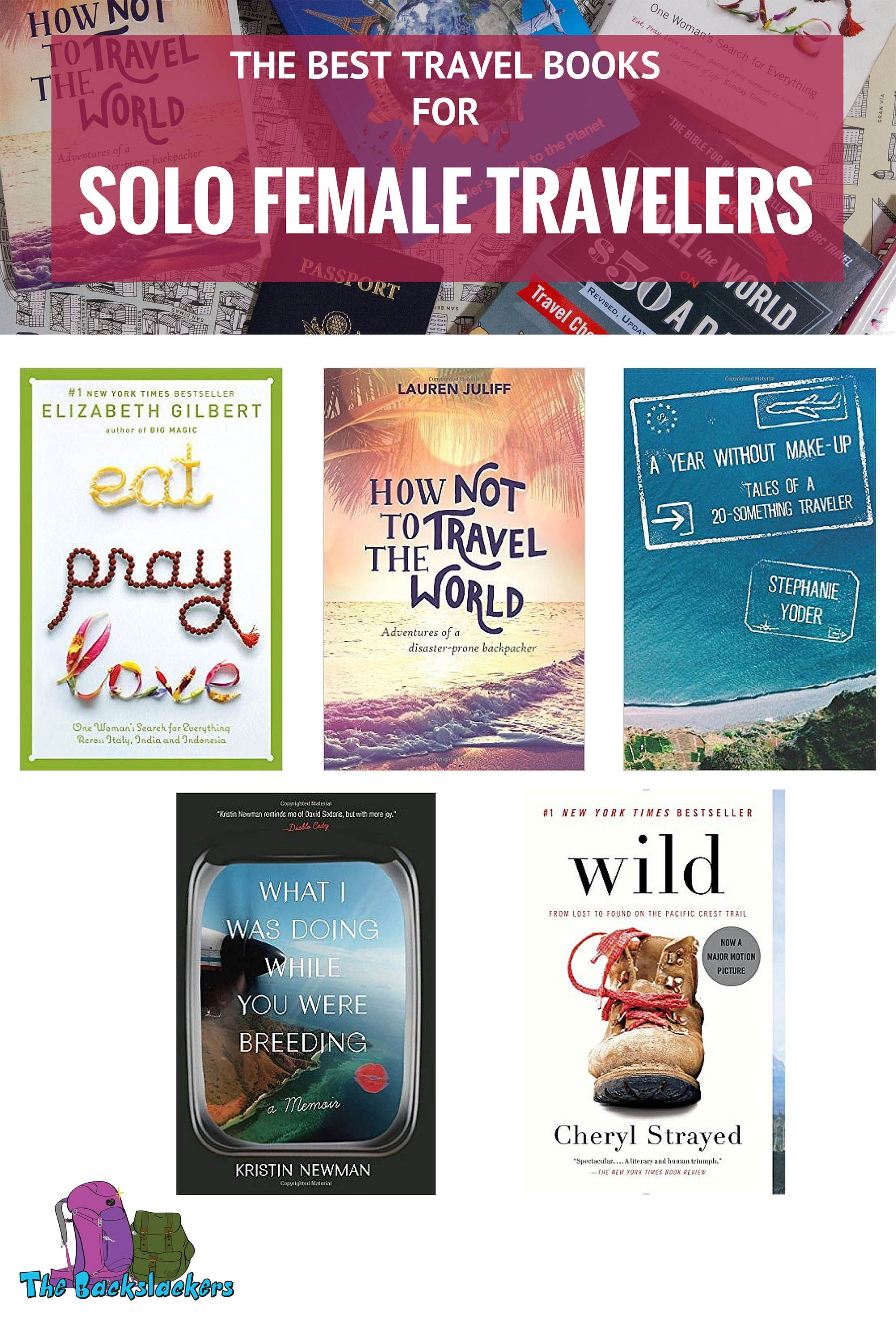 Best Travel Books for Solo Female Travelers - Featuring Eat, Pray Love; How  Not To Travel The World; A Year Without Makeup; What I was Doing While You  Were ...