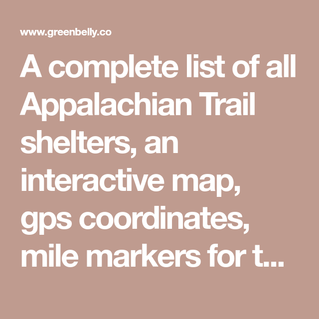 A complete list of all Appalachian Trail shelters, an interactive ...