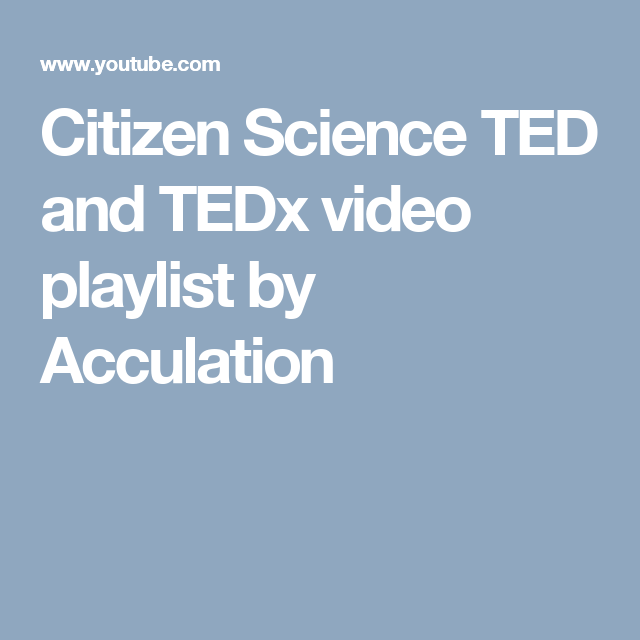 Citizen Science TED and TEDx video playlist by Acculation