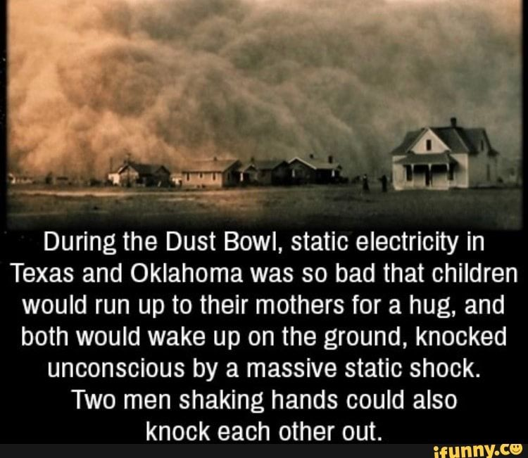 During The Dust Bowl Static Electricity In Texas And Oklahoma Was So Bad That Children Would Run Up To Their Mothers For A Hug And Both Would Wake Up On The G