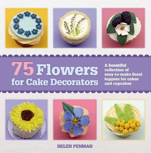 75 Flowers for Cake Decorators: A Beautiful Collection of Easy-to-Make Floral Cake Toppers for Cakes and Cupcakes by Helen Penman,http://www.amazon.com/dp/1250044847/ref=cm_sw_r_pi_dp_fpvrtb13F4C32VF6