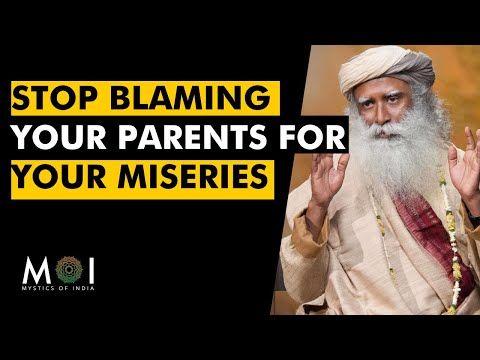 Sadhguru - Stop Blaming Your Parents For Your Prob