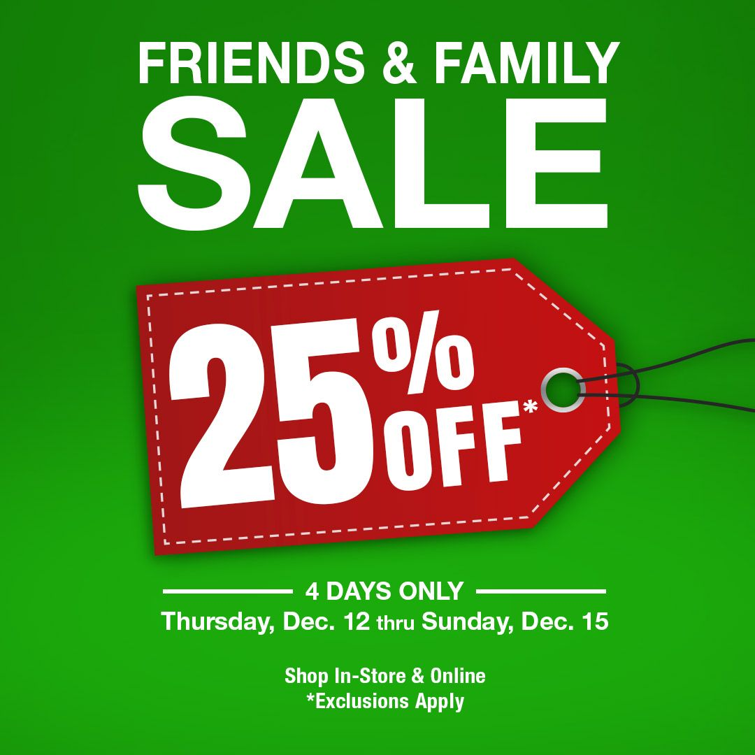 Friends & Family Sale Get 25 Off Thru 12/15 Only