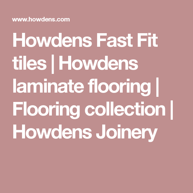 Howdens Fast Fit tiles | Howdens laminate flooring | Flooring collection | Howdens Joinery