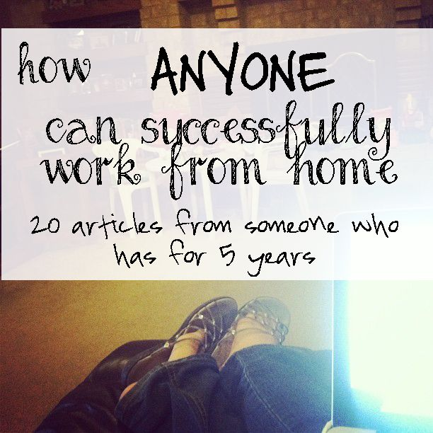 How Anyone Can Successfully Work From Home - great tips ...
