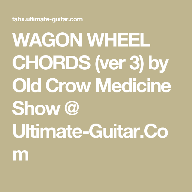Wagon Wheel Chords Ver 3 By Old Crow Medicine Show Ultimate
