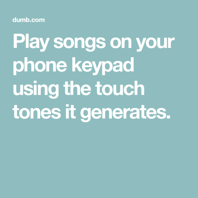 Play songs on your phone keypad using the touch tones it generates. (With images) | Songs, Dumb ...