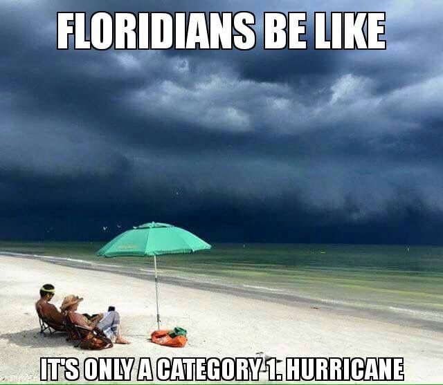 Floridians Be Like It S Only A Category 1 Hurricane Hurricane Memes Florida Funny Funny Pictures