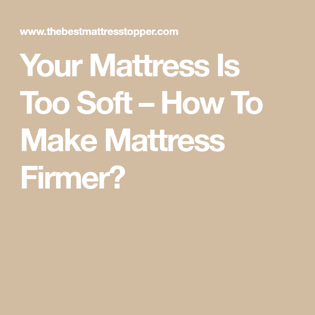 Your Mattress Is Too Soft How To Make Mattress Firmer Fuego