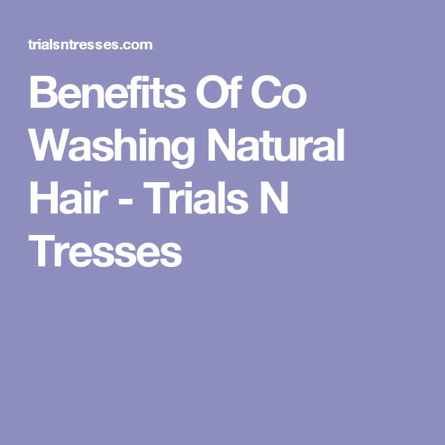 Benefits Of Co Washing Natural Hair (With images ...