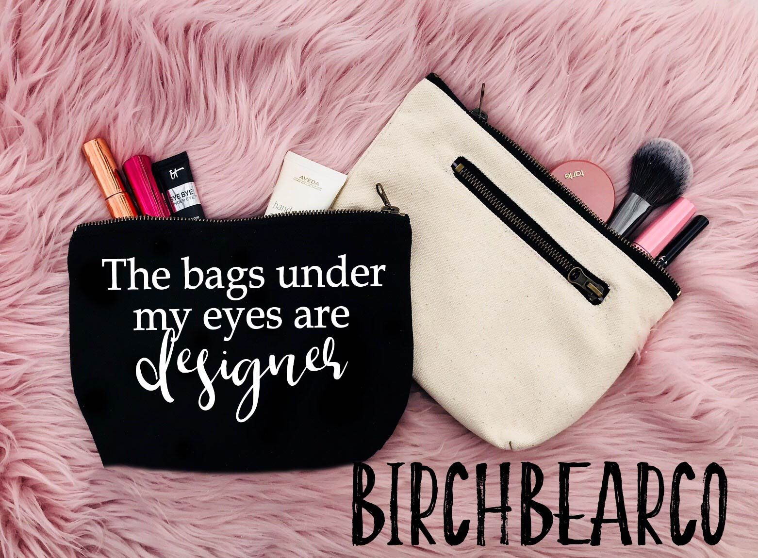 The Bags Under My Eyes Are Designer Quote Funny Makeup Bag