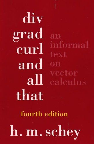 Div Grad Curl And All That An Informal Text On Vector Calculus Fourth Edition By H M Schey Http Www Vector Calculus Calculus Physics And Mathematics