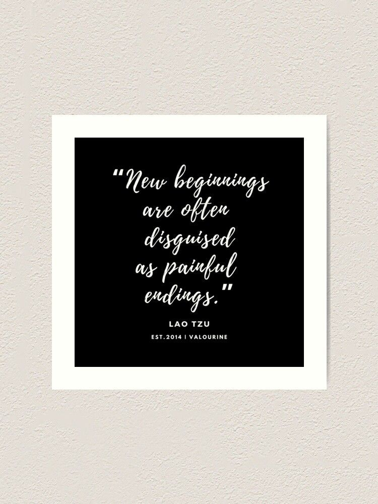 """""""New beginnings are often disguised as painful endings."""" – Lao Tzu Art Print by valourine"""