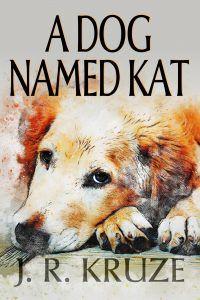 A Dog Named Kat J. R. Kruze Fiction Book Universes