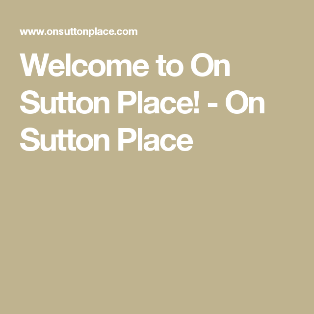 Welcome to On Sutton Place! - On Sutton Place