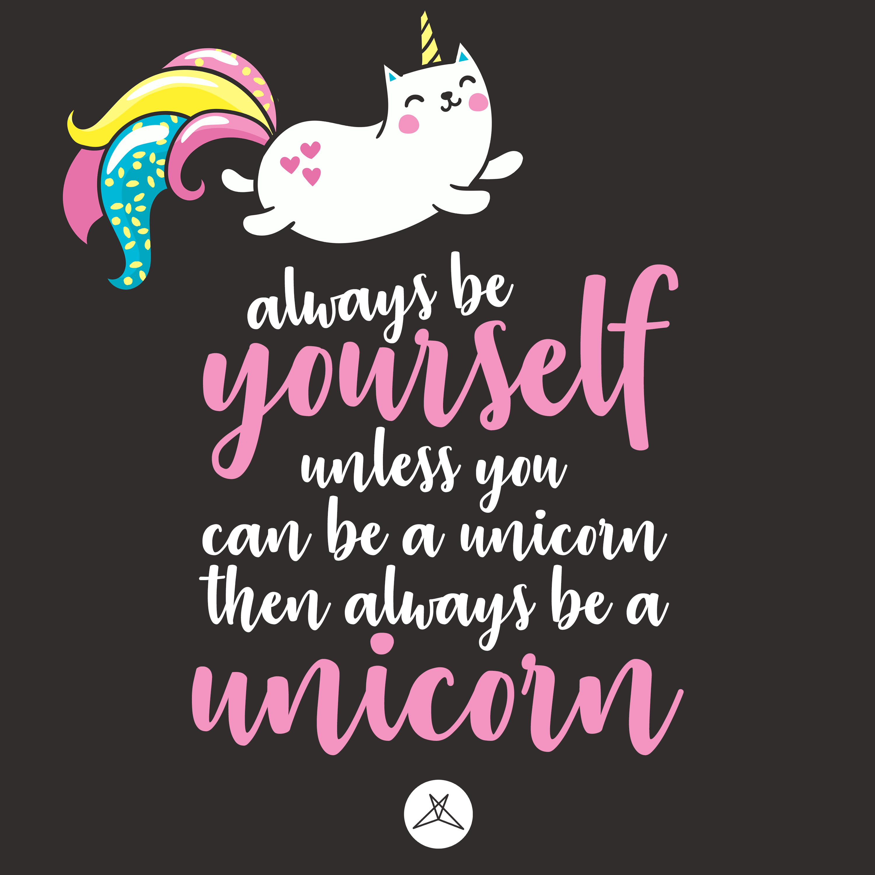 Always Be Yourself Unless You Can Be A Unicorn Then Always Be A Unicorn Fun Unicorn Cat Meme Quote Words To Li Its Friday Quotes Memes Quotes Reading Quotes
