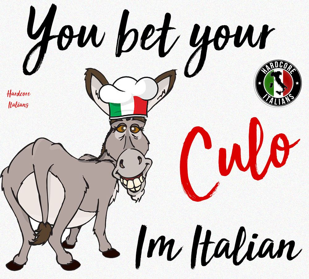 You bet your culo I\'m Italian | Being Italian | Pinterest | Sicilian