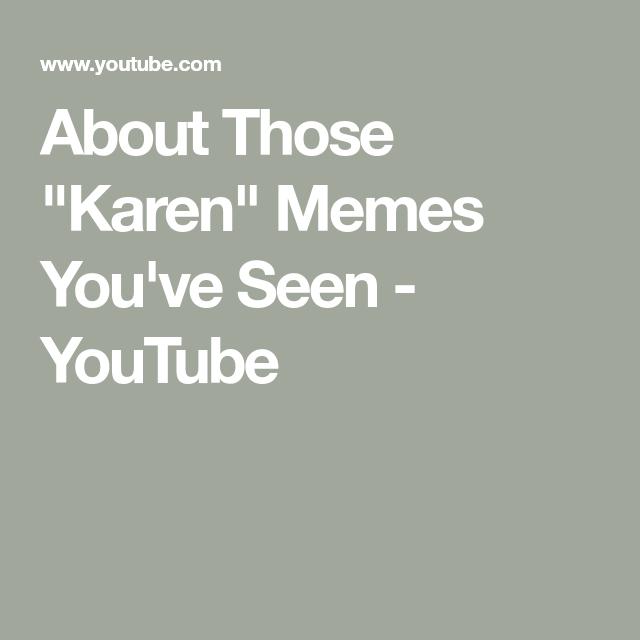 About Those Karen Memes You Ve Seen Youtube In 2020 Karen Memes Memes Karen