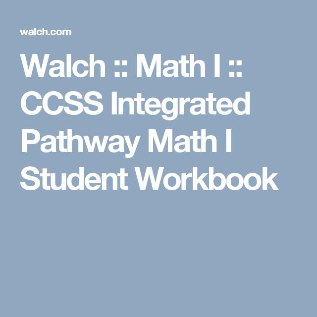 Walch :: Math I :: CCSS Integrated Pathway Math I Student Workbook
