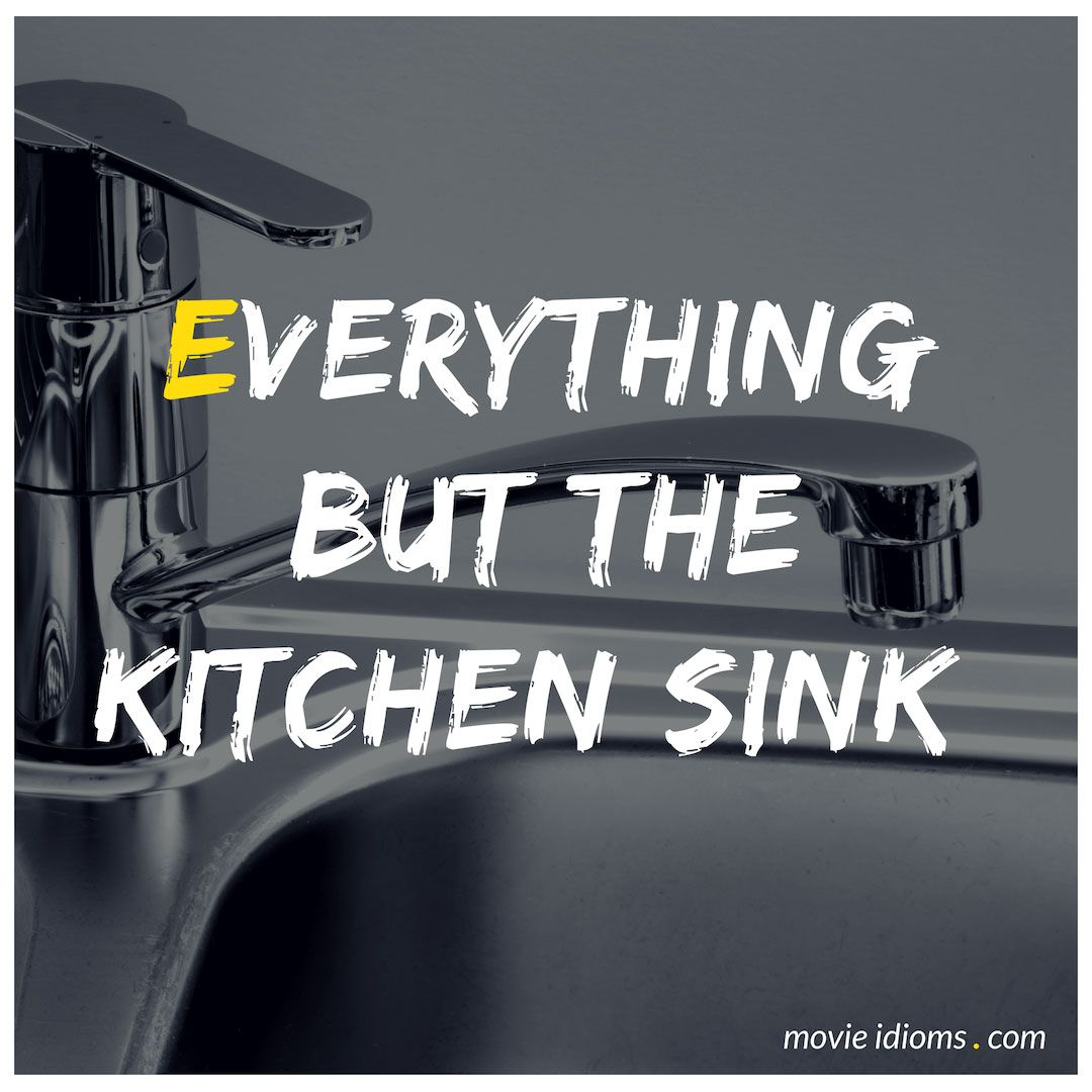 Everything But The Kitchen Sink Idiom Meaning Examples Idioms