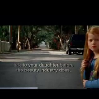 """talk to your daughter before the beauty industry does."" search on YouTube ""beauty pressure Dove"" and click on the video that has this girl in it, it's so true, stay natural and true to yourself. You don't need to be thin, tan, or have makeup to be beautiful!"