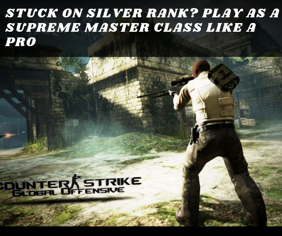 Stuck on silver rank? Play as a supreme master class like