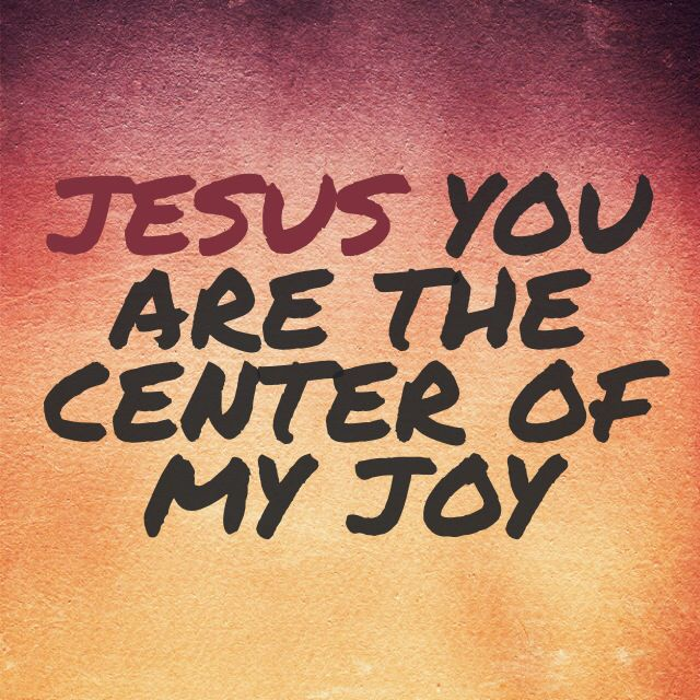Image result for GOd is the center of my joy