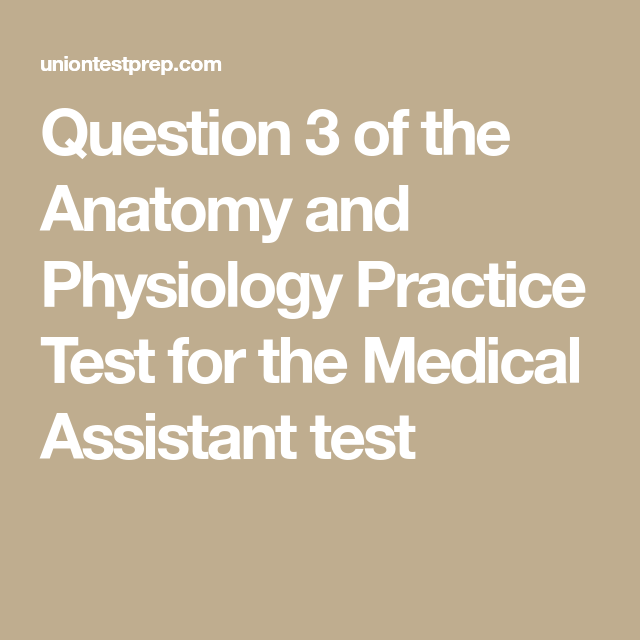 Question 3 of the Anatomy and Physiology Practice Test for the ...