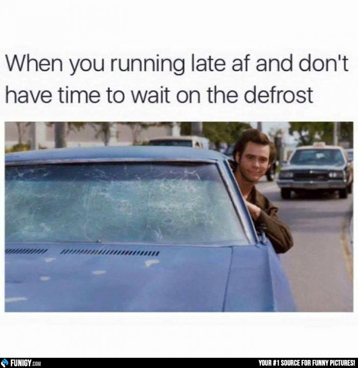 When You Running Late Af And Don T Have Time To Wait For The Defrost Funny Car Pictures Defrost D Funny Pictures Can T Stop Laughing Funny Pictures Funny