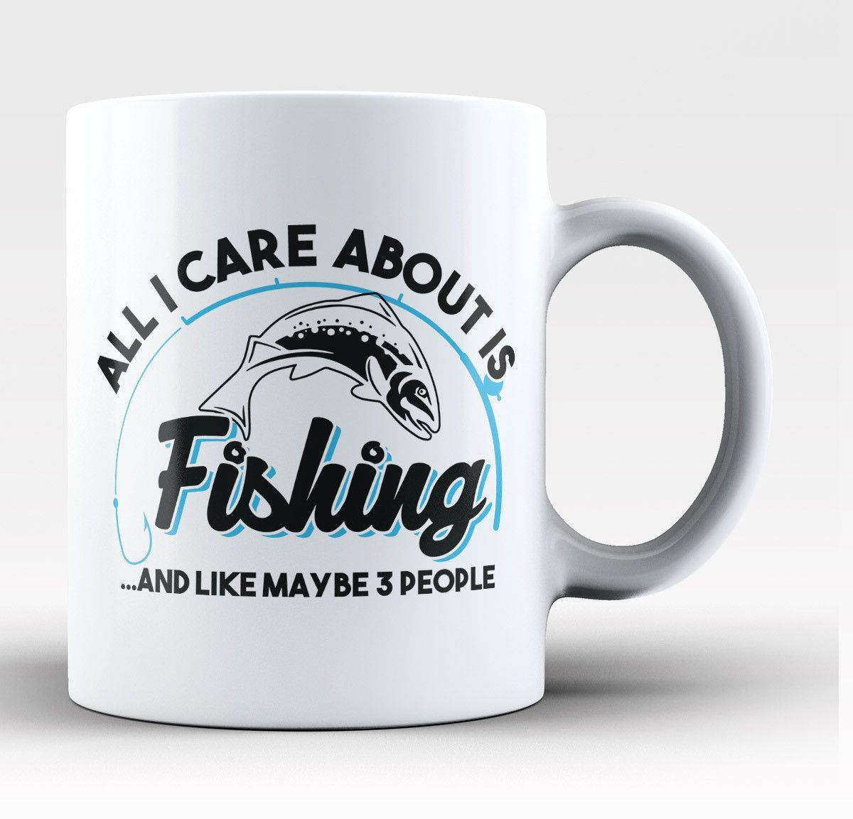 All I care about is Fishing ...And like maybe 3 people The perfect mug for any fishing fanatic. Order yours today! Take advantage of our Low Flat Rate Shipping - order 2 or more and save. - Printed an