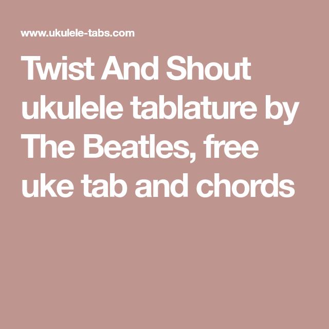 Twist And Shout Ukulele Tablature By The Beatles Free Uke Tab And