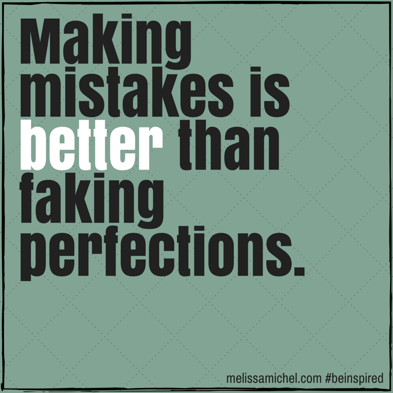 Making mistakes is better than faking perfections. #beinspired #quote #quotes