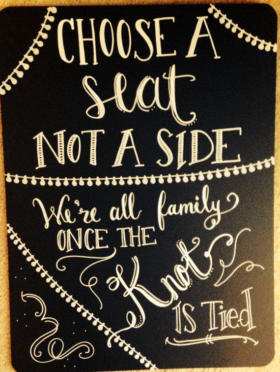 Choose a Seat Not a Side Wedding Chalkboard by ChalkCheesecake on Etsy -$50. Costomization available.