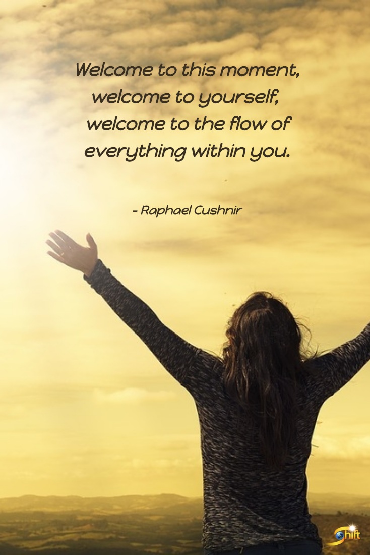 Welcome To This Moment Welcome To Yourself Welcome To The Flow Of Everything Within You Ra Manifestation Quotes Funny Inspirational Quotes Nature Quotes