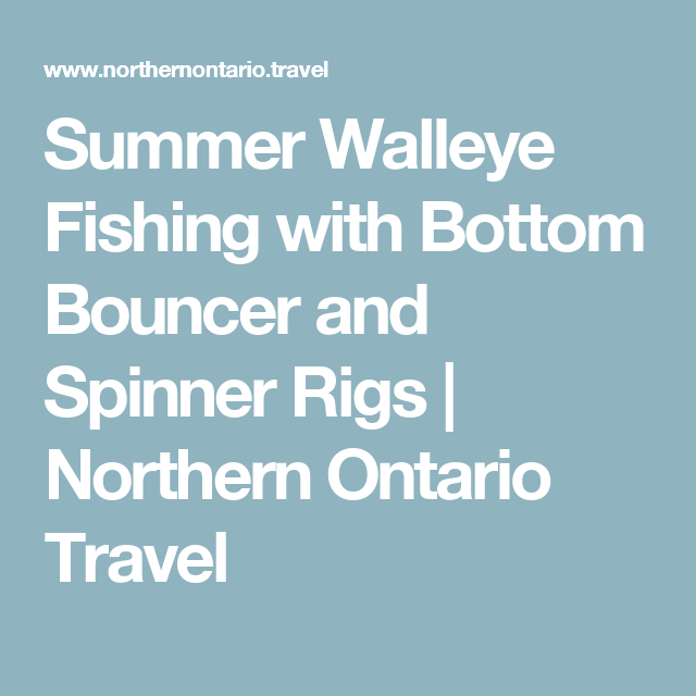 Summer Walleye Fishing with Bottom Bouncer and Spinner Rigs