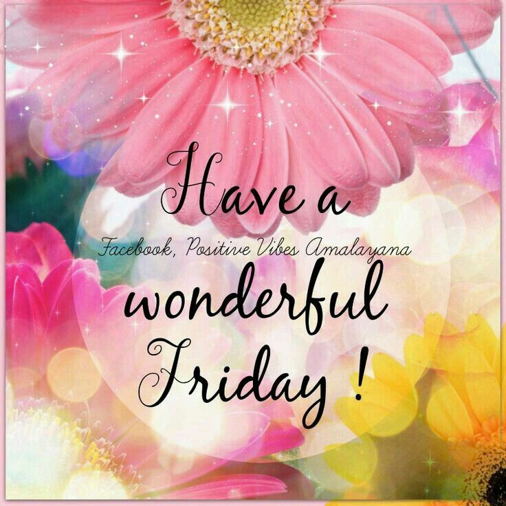 Have A Wonderful Friday Quotes Happy Friday Its Friday Quotes
