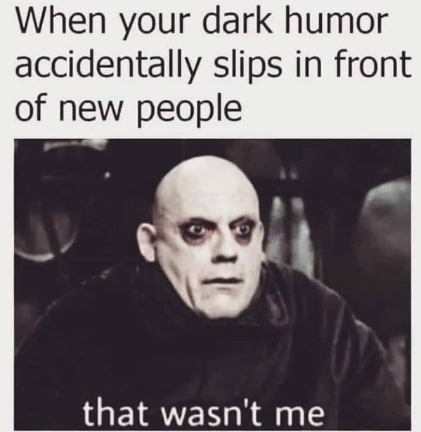 Yep It Was Me And People Know It Dark Humour Memes Humor Inappropriate Memes Sarcastic