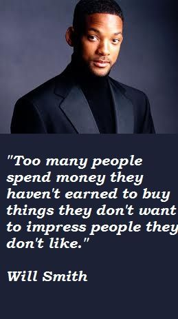 Etonnant Will Smith   People Buy Things With $ They Donu0027t Have To Impress Ppl.  Honesty QuotesLove ...