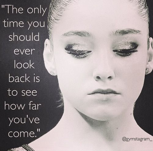 The Only Time You Should Ever Look Back Is To See How Far