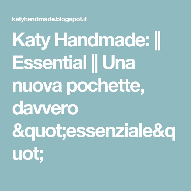 "Katy Handmade:    Essential    Una nuova pochette, davvero ""essenziale"""