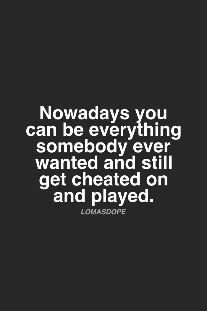 Nowadays You Can Be Everything Somebody Ever Wanted And Still Get Cheated On And Played Breakup Moveon L Affair Quotes Breakup Quotes Getting Played Quotes