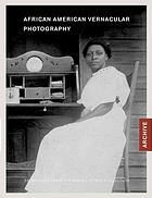 African American vernacular photography : selections from the Daniel Cowin Collection