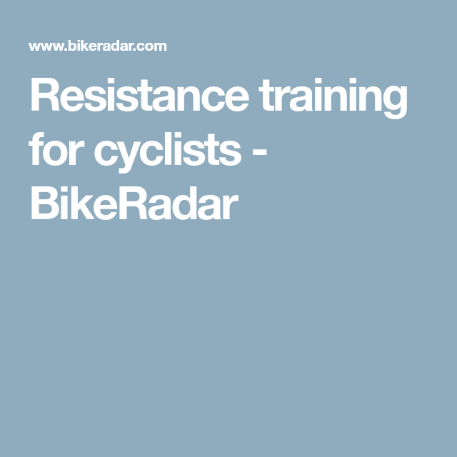 Resistance training for cyclists - BikeRadar