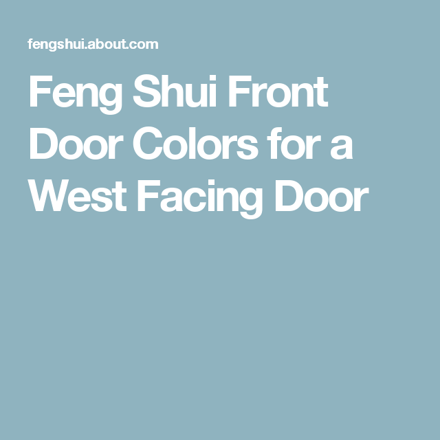 Best Feng Shui Colours For Your West Facing Front Door Feng Shui