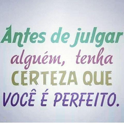 Antes de julgar alguém tenha certeza que você é perfeito