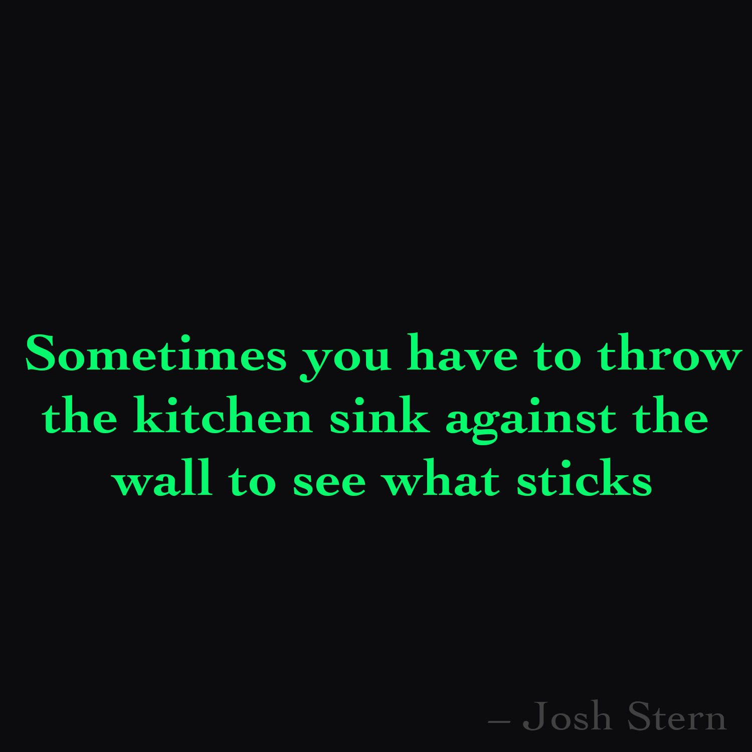 Sometimes You Have To Throw The Kitchen Sink Against The Wall To See What Sticks Kitchen Sink Sink Wall