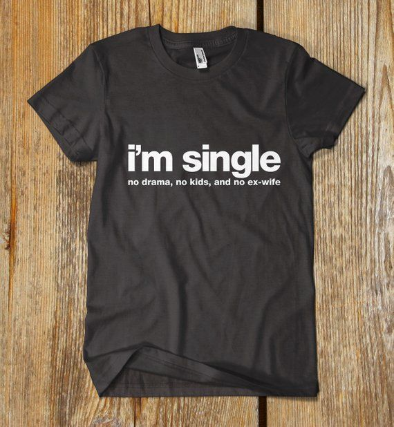 wholesale outlet largest selection of 2019 fine craftsmanship I'M SINGLE.. 100% CUSTOM tshirt in 2019   Products   Custom ...