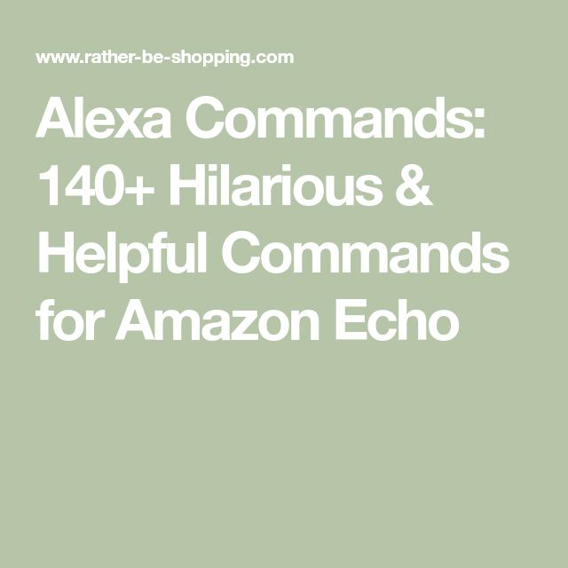 Alexa Commands 140 Hilarious Helpful Commands For Amazon Echo Alexa Commands Alexa Funny Alexa Commands