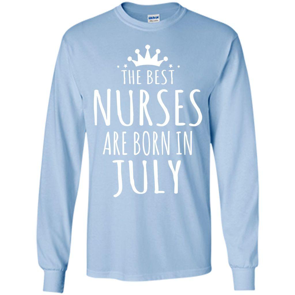 THE BEST NURSES ARE BORN IN JULY Nurse Birthday Gift T-Shirt