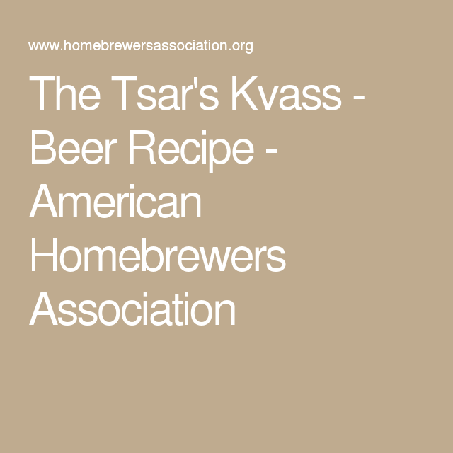 The Tsar's Kvass - Beer Recipe - American Homebrewers Association